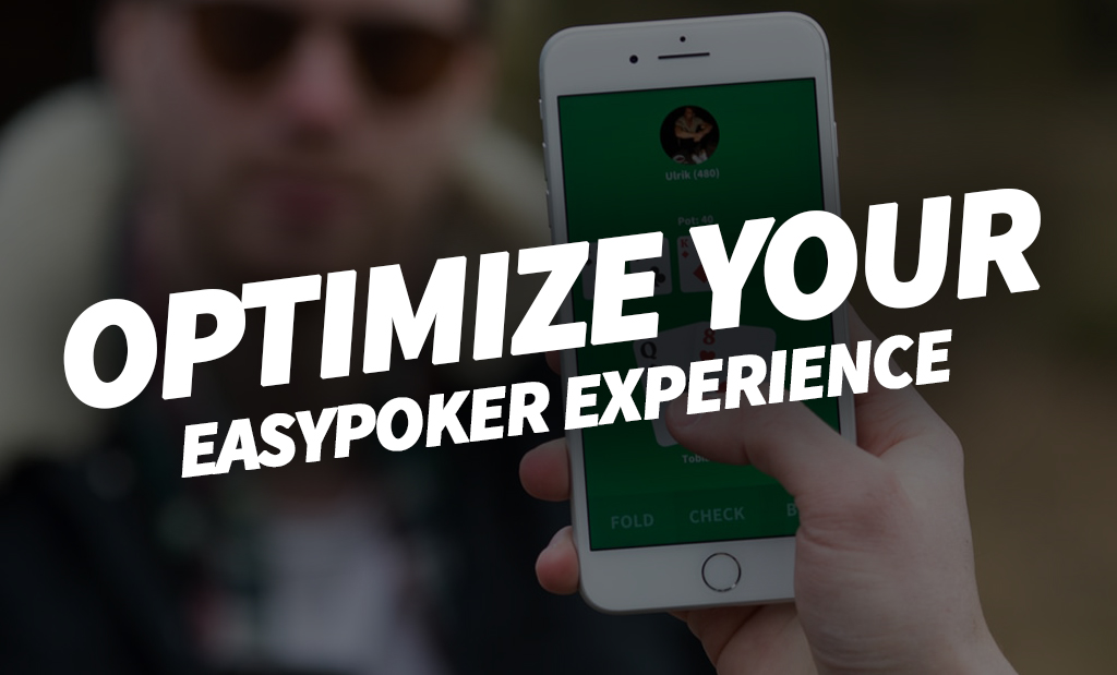 OPTIMIZE YOUR EASYPOKER EXPERIENCE