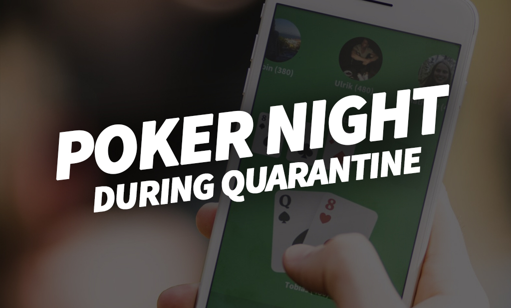 POKER NIGHT DURING QUARANTINE